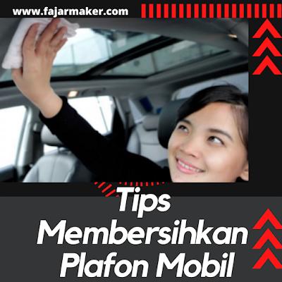 Tips Membersihkan Plafon Mobil