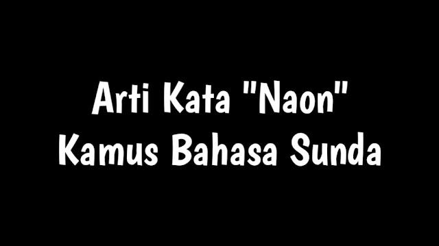 "Arti Kata ""naon"" Bahasa Sunda Dalam Bahasa Indonesia"