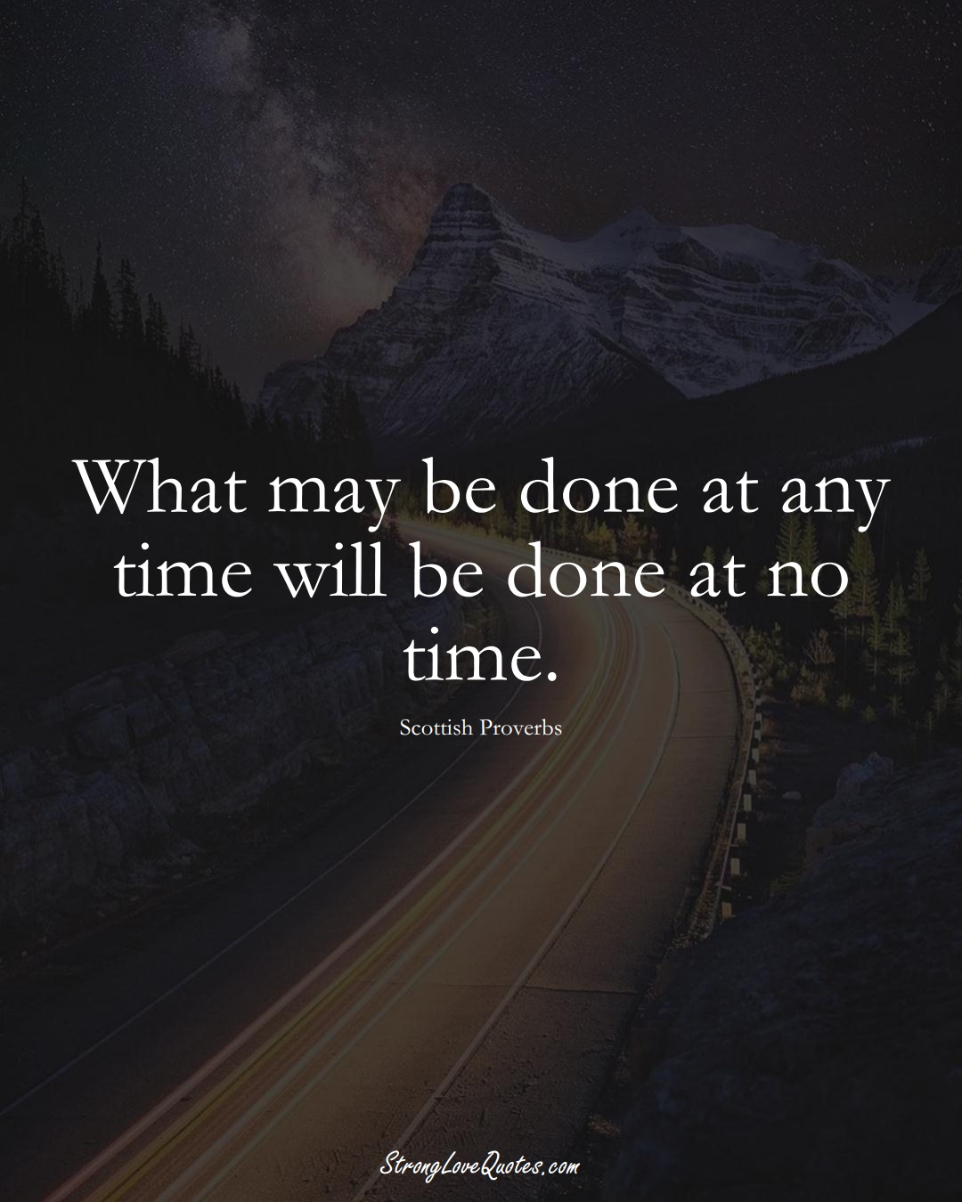 What may be done at any time will be done at no time. (Scottish Sayings);  #EuropeanSayings