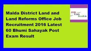 Malda District Land and Land Reforms Office Job Recruitment 2016 Latest 60 Bhumi Sahayak Post Exam Result