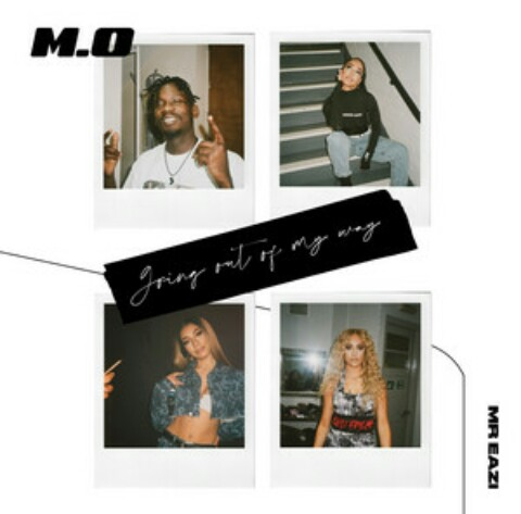 M.O Ft Mr Eazi - Going Out Of My Way - Mp3 Download