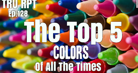 The Toys R Us Report Ep. 128: The Top 5 Colors Of All The Times