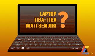 Laptop Mati Sendiri : Penyebab dan Cara Mengatasinya