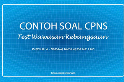 Contoh Soal Tes Wawasan Kebangsaan (TWK) CPNS 2019