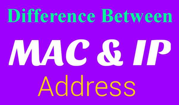 What is the difference between IP and MAC Address?