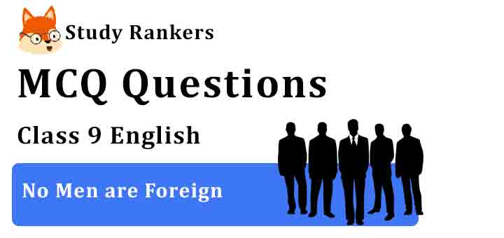 MCQ Questions for Class 9 English No Men are Foreign Beehive