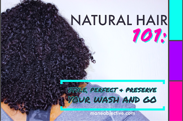 Natural Hair 101: How to Style, Perfect, and Preserve Your Wash & Go