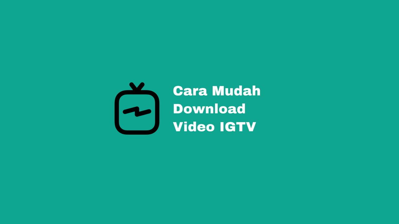 Cara Cepat Download Video IGTV