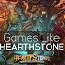 22 Amazing Games Like Hearthstone