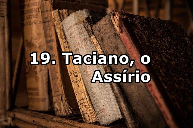 19. Taciano, o Assírio