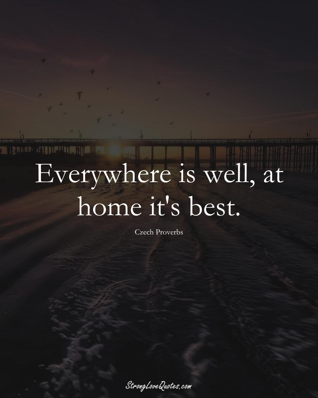 Everywhere is well, at home it's best. (Czech Sayings);  #EuropeanSayings