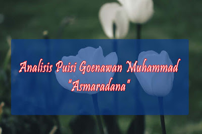 "Analisis Puisi Goenawan Muhammad ""Asmaradana"""