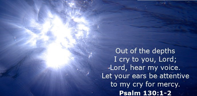 Out of the depths I cry to you, Lord; Lord, hear my voice. Let your ears be attentive to my cry for mercy.