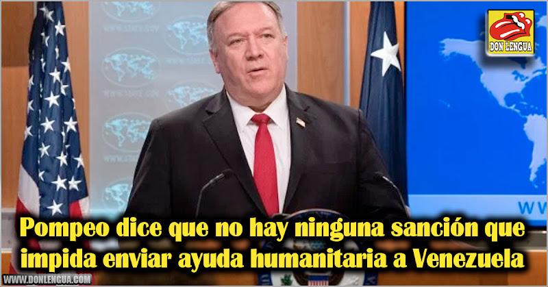 Pompeo dice que no hay ninguna sanción que impida enviar ayuda humanitaria a Venezuela