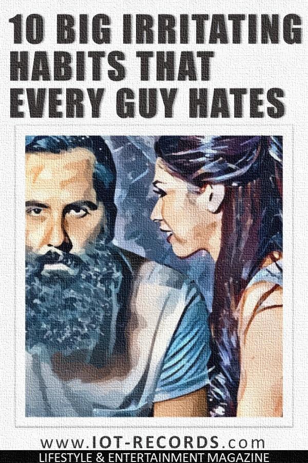 10 Big Irritating Habits That Every Guy Hates