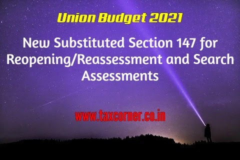 New Substituted Section 147 for Reopening/Reassessment and Search Assessments