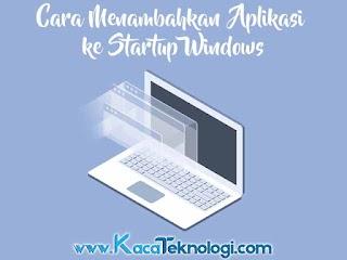 Cara Menambahkan Program Aplikasi Windows ke Startup