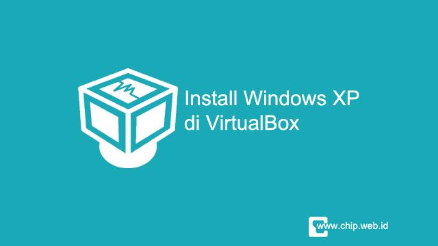 Instal Windows XP di VirtualBox