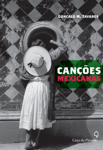 Canções Mexicanas Gonçalo M. Tavares