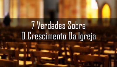 7 verdades sobre o Crescimento da Igreja