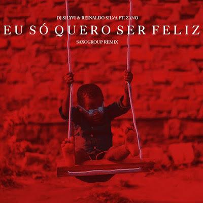 DJ Silyvi & Reinaldo Ft. Zano - Eu Só Quero Ser Feliz (Saxogroup Remix)