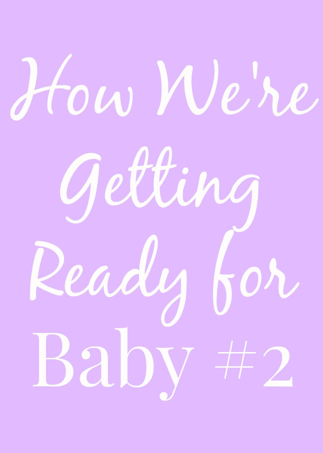 How We're Getting Ready for Baby #2