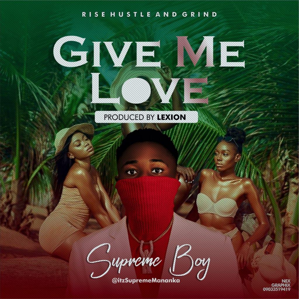 Supreme Boy – Give Me Love [Prod. by Lexsion] #Arewapublisize
