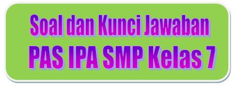Soal Dan Kunci Jawaban Pas Ipa Smp Kelas 7 Kurikulum 2013 Tahun Pelajaran 2019 2020 Didno76 Com