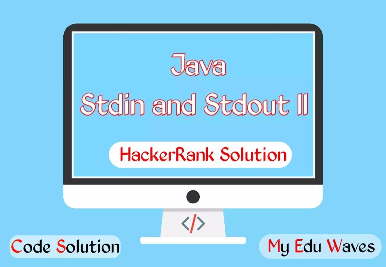Java Stdin and Stdout II in Java – Hacker Rank Solution