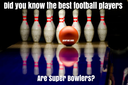Football players and bowlers have the same goal, to be super bowlers.