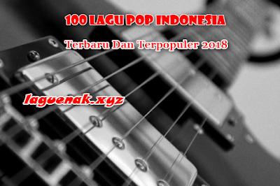 100 Lagu Pop Indonesia Terbaru 2018 Dan Terpopuler 2017 Mp3 Terlengkap Grtais