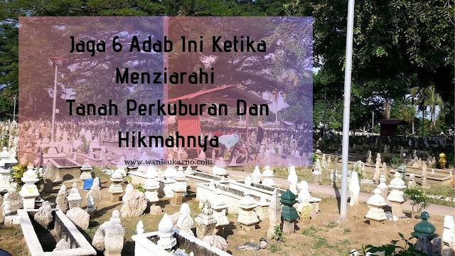 Jaga 6 Adab Ini Ketika Menziarahi Tanah Perkuburan Dan Hikmahnya