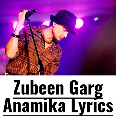 Zubeen Garg Anamika Lyrics
