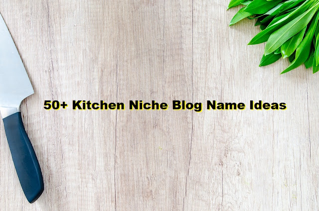 56 Kitchen Niche Blog Name Ideas List