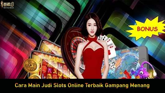 Cara Main Judi Slots Online Terbaik Gampang Menang