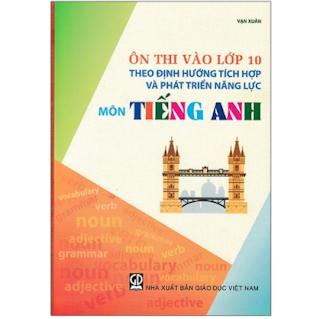 Ôn Thi Vào Lớp 10 Theo Định Hướng Tích Hợp Và Phát Triển Năng Lực - Môn Tiếng Anh ebook PDF EPUB AWZ3 PRC MOBI