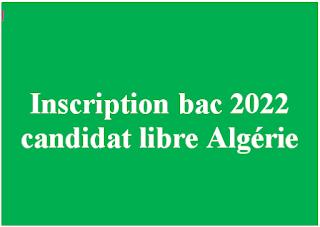 inscription bac 2022 candidat libre Algérie