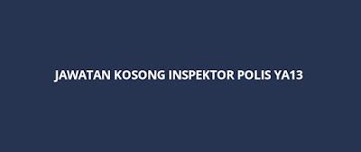 Jawatan Kosong Inspektor Polis YA13 2019