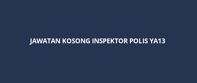 Permohonan Jawatan Kosong Inspektor Polis YA13 2021 (PDRM)