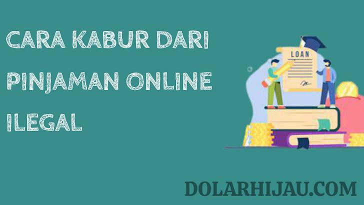cara kabur dari pinjaman online ilegal maupun legal
