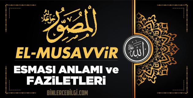 El-Musavvir ism-i şerifi, Allah'ın (cc) 99 Esmaül Hüsnasından olan El-Musavvir ne demek, anlamı, zikri, fazileti nedir? ya Musavvir Ebced değeri, zikir adedi ve günü nedir?