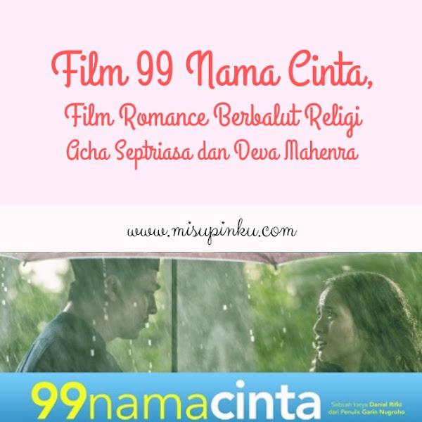 Film 99 Nama Cinta, Film Romance Berbalut Religi Acha Septriasa & Deva Mahenra
