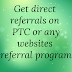 7+ Methods to Get Free Direct Referrals for PTC Sites.
