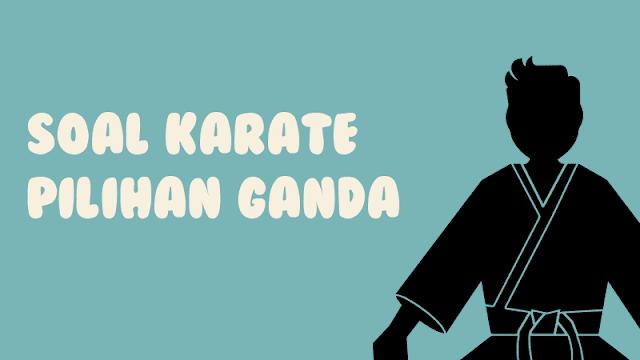 50 Contoh Soal Karate Pilihan Ganda Beserta Jawabannya
