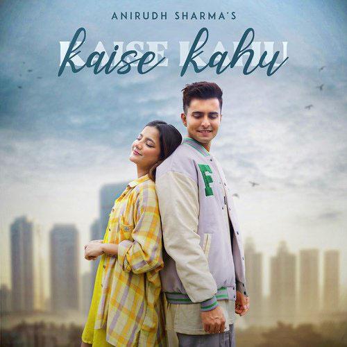Kaise Kahu Lyrics – Anirudh Sharma & Christina Andrew