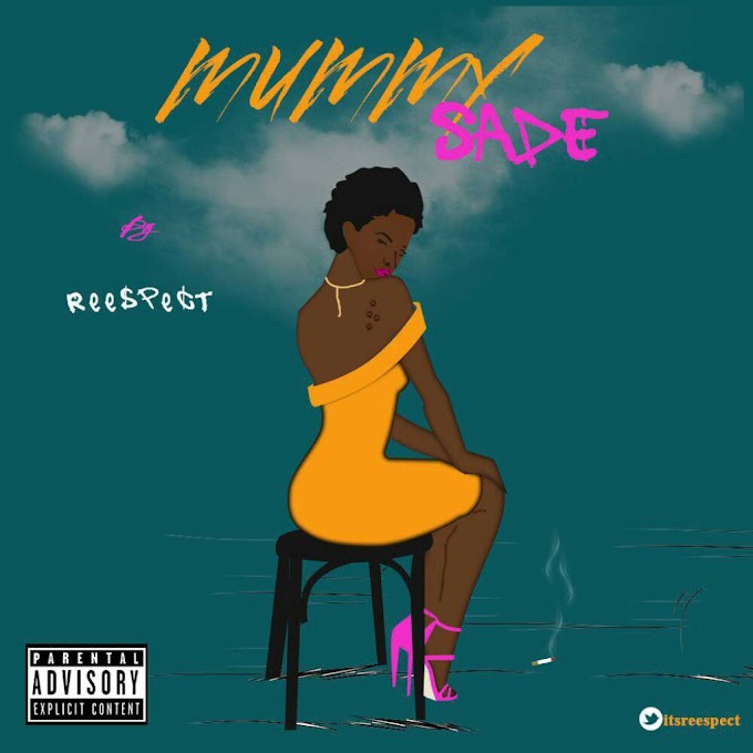 DOWNLOAD MP3: Reespect – Mummy Sade