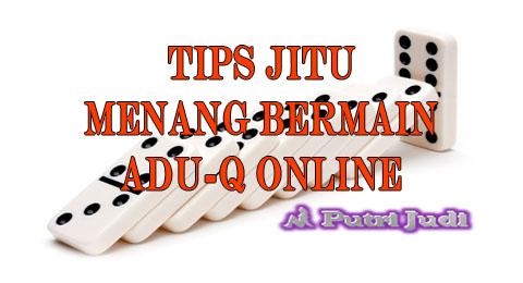 Putri Judi : Tips Menang AduQ Online