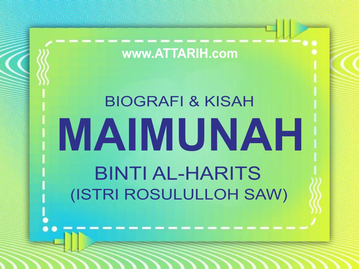 Biografi dan Kisah Hidup Maimunah Binti al-Harits istri Rosululloh SAW (Wafat 50 H)