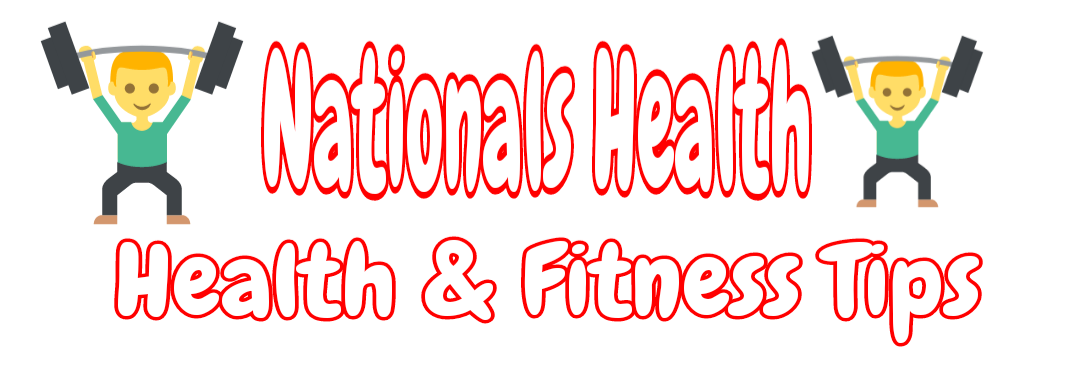 Nationals Health - Health and Fitness Tips