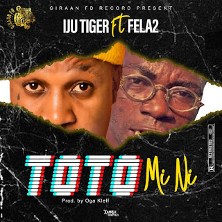 [MUSIC] Iju Tiger Ft Fela2 - Toto Mi Ni